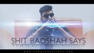 Sh!t Badshah Says | Artist At Work Productions - AAW