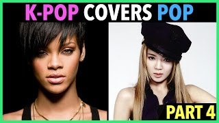 K-POP ARTISTS COVER ENGLISH POP SONGS! (PART 4)