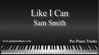 Like I Can - Sam Smith Piano Accompaniment Karaoke/Backing Track