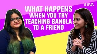 iDiva Dailies #5 -What Happens when you try teaching Bangla to a friend