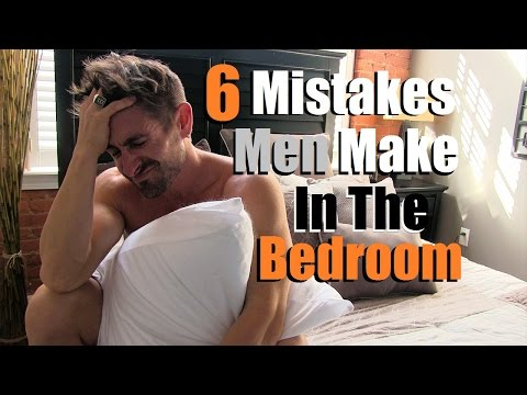 6 Mistakes Men Make In The Bedroom That Women HATE