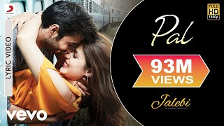 Pal - Official Lyric Video| Jalebi| Varun Mitra|Rhea Chakraborty| Arijit| Shreya
