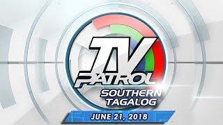 TV Patrol Southern Tagalog - June 21, 2018