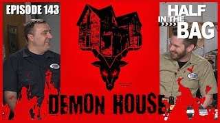 Half in the Bag Episode 143: Demon House