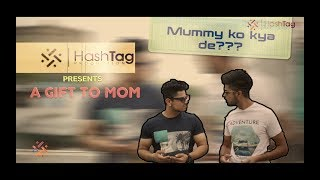 A GIFT TO MOM | Mumma's Greed || Hashtag Films || New Funny Video 2017