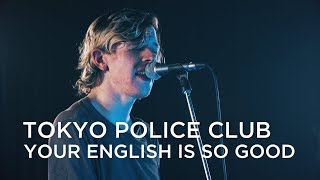 Tokyo Police Club | Your English Is Good | First Play Live
