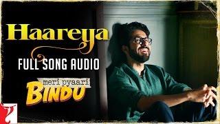 Arijit Singh - Haareya - Full Song Audio | Meri Pyaari Bindu | Sachin-Jigar