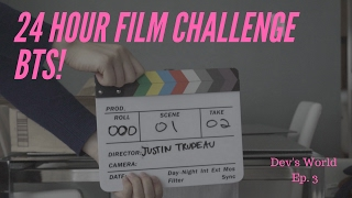 24 Hour Film Challenge BTS | Dev's World Ep. 3