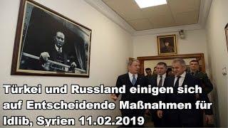 Türkei und Russland einigen sich auf Entscheidende Maßnahmen für Idlib, Syrien 11.02.2019