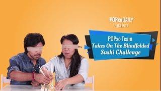 POPxo Team Takes On The Blindfolded Sushi Challenge - POPxo
