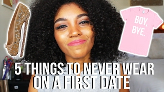 5 THINGS TO NEVER WEAR ON A FIRST DATE!