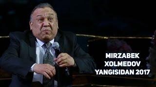 Mirzabek Xolmedov - Yangisidan 2017