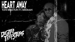 Toni Braxton ft. Birdman - Heart Away