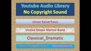 NoCopyrightSounds - EP#135  Unser Kaiserhaus_United States Marine Band_Classical_Dramatic