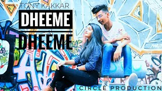 Dheeme Dheeme - Tony Kakkar ft. Neha sharma | circle production | director by vinay Sharma