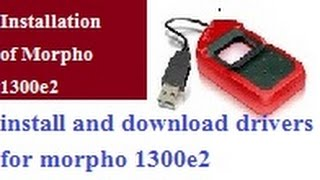 Download drivers and intallation process of morpho device 1300 e2
