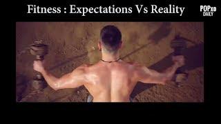 Fitness: Expectation Vs Reality - POPxo
