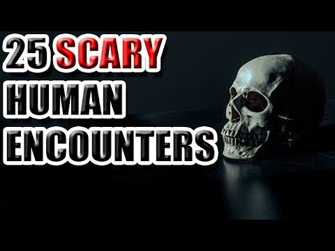 25 Scary Human Encounters