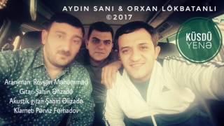 Orxan Lökbatanlı - Aydın Sani / Küsdü yenə / 2017