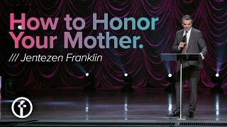 How to Honor Your Mother by Jentezen Franklin