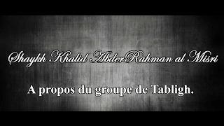 Shaykh Khalid al Misri - A propos du groupe tabligh