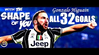 Gonzalo Higuaín ● Shape Of You ● All 32 Goals for Juventus 2016/17 - HD