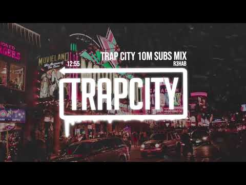 Trap Mix R3HAB Trap City 10M Subscribers Mix