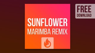 Sunflower (Marimba Remix) FREE DOWNLOAD!