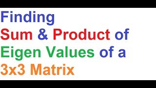 Finding Sum and Product of Eigen Values of a 3x3 Matrix