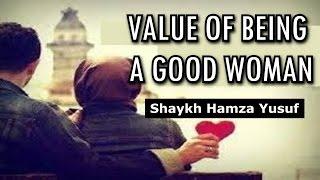 Value of Being a Good Woman - Shaykh Hamza Yusuf [Emotional]