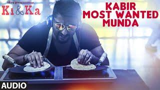 KABIR MOST WANTED MUNDA Full Song (Audio) | KI & KA | Arjun Kapoor, Kareena Kapoor | T-Series