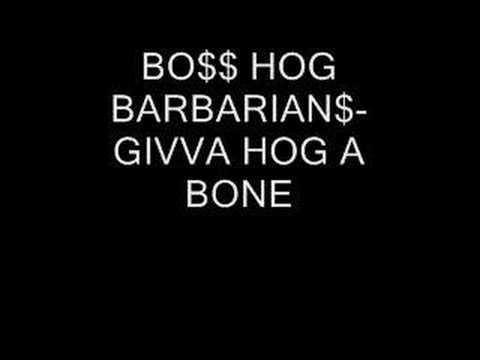 BO$$ HOG BARBARIAN$- GIVVA HOG A BONE