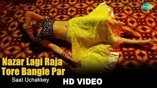 Nazar Lagi Raja Tore Bangle Par - Saat Uchakkey |  Priyanka Mathur | HD Song Video