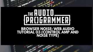 Browser Noise: Web Audio Tutorial 03 (Control Amp And Noise Type)