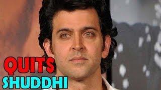 Shuddhi | Hrithik Roshan walks out of the movie