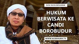 Hukum Berwisata Ke Candi Borobudur - Buya Yahya Menjawab