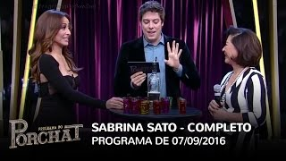 Programa do Porchat (completo) - Sabrina Sato | 07/09/2016