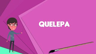 What is Quelepa? Explain Quelepa, Define Quelepa, Meaning of Quelepa