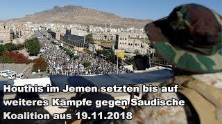 Houthis im Jemen setzten bis auf weiteres Kämpfe gegen Saudische Koalition aus 19.11.2018