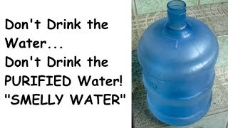 Purified Bottled Water is Smelly, Dirty 5 Gallon Bottle is Bad