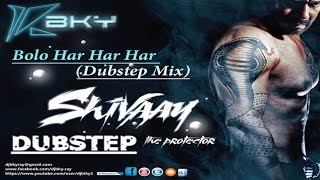 BOLO HAR HAR HAR Song SHIVAAY Title Song Badshah (Dubstep Mix By DJ BKy)