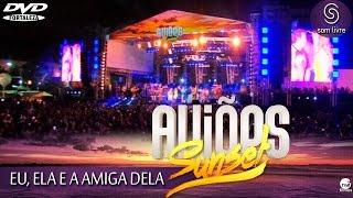 Aviões do Forró - DVD Sun Set 2015 - EU ELA E A AMIGA DELA