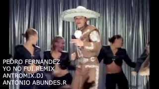 PEDRO FERNANDEZ YO NO FUI REMIX ANTROMIX A.A.R