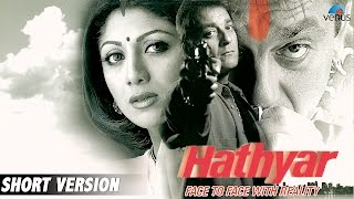 Hathyar | Short Version | Sanjay Dutt, Shilpa Shetty, Namrata Shirodkar, Sachin Khedekar |