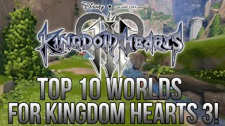 Top 10 Worlds For Kingdom Hearts 3!