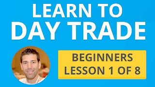 Learn to Day Trade - Beginners Lesson 1 of 8