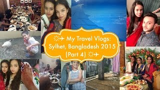 ☼✈ My Travel Vlogs: Sylhet, Bangladesh 2015 (Part 4) ☼✈