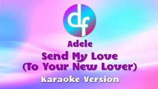 Adele - Send My Love (To Your New Lover) Karaoke / Lyrics / Instrumental