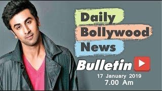 Latest Hindi Entertainment News From Bollywood | Ranbir Kapoor | 17 January 2019 | 07:00 AM