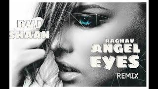 Angel Eyes Remix | Dvj Shaan | Raghav |